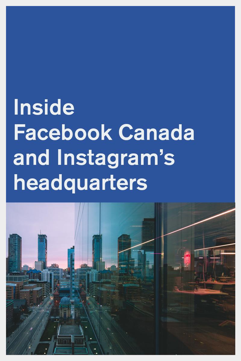 Inside Facebook Canada and Instagram's headquarters